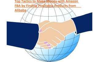 Top Tactics to Make Money with Amazon FBA by Finding Profitable Products from Alibaba