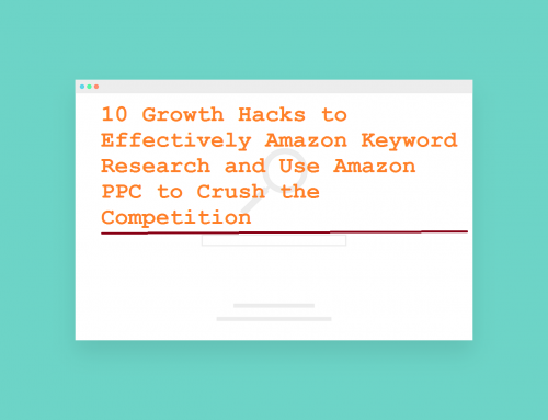 10 Growth Hacks to Effectively Do Amazon Keyword Research and Use Amazon PPC to Crush the Competition