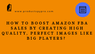 Boost-Amazon-FBA-Sales-Creating-High-Quality