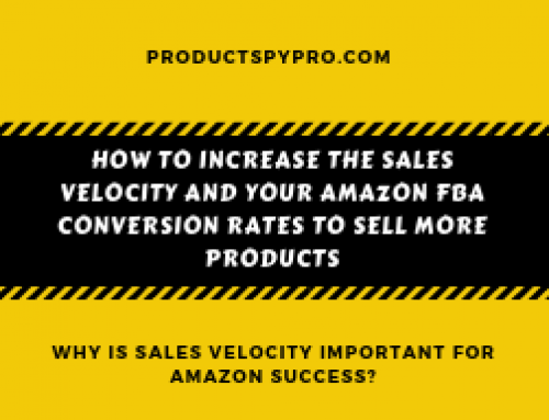 How to Increase the Sales Velocity and Your Amazon FBA Conversion Rates to Sell More Products