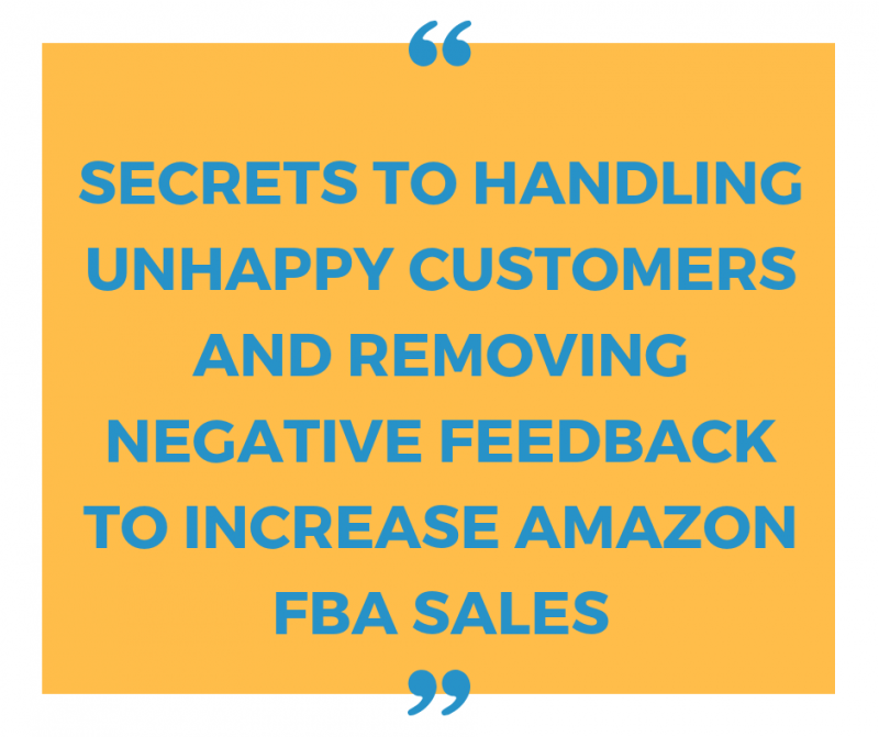 Secrets to Handling Unhappy Customers and Removing Negative Feedback to Increase Amazon FBA Sales