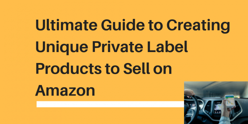 Ultimate Guide to Creating Unique Private Label Products to Sell on Amazon