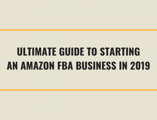 Ultimate Guide to Starting an Amazon FBA Business in 2019