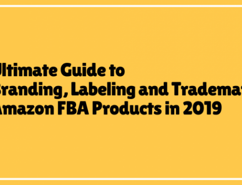 Ultimate Guide to Branding, Labeling and Trademarking Amazon FBA Products in 2019