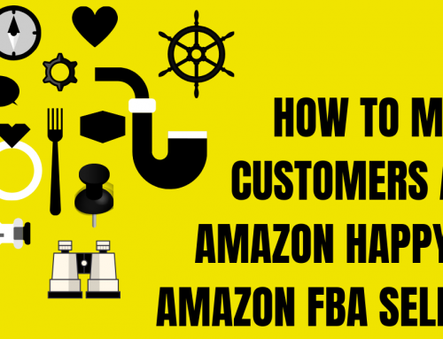 How to Make Customers and Amazon Happy as Amazon FBA Seller?