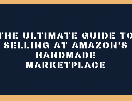 The Ultimate Guide to selling at Amazon's Handmade Marketplace