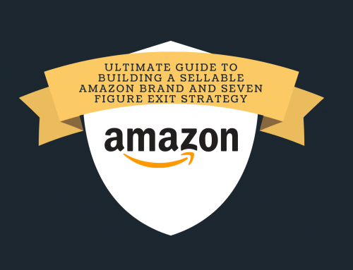 Ultimate Guide to Building a Sellable Amazon Brand and Seven Figure Exit Strategy