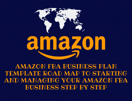 Amazon FBA Business Plan Template Road Map To Starting And Managing Your Amazon FBA Business Step By Step